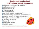 equipment for checkout lrc phone e mail in person
