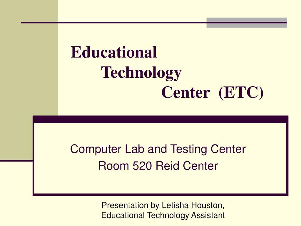 educational technology center etc l.