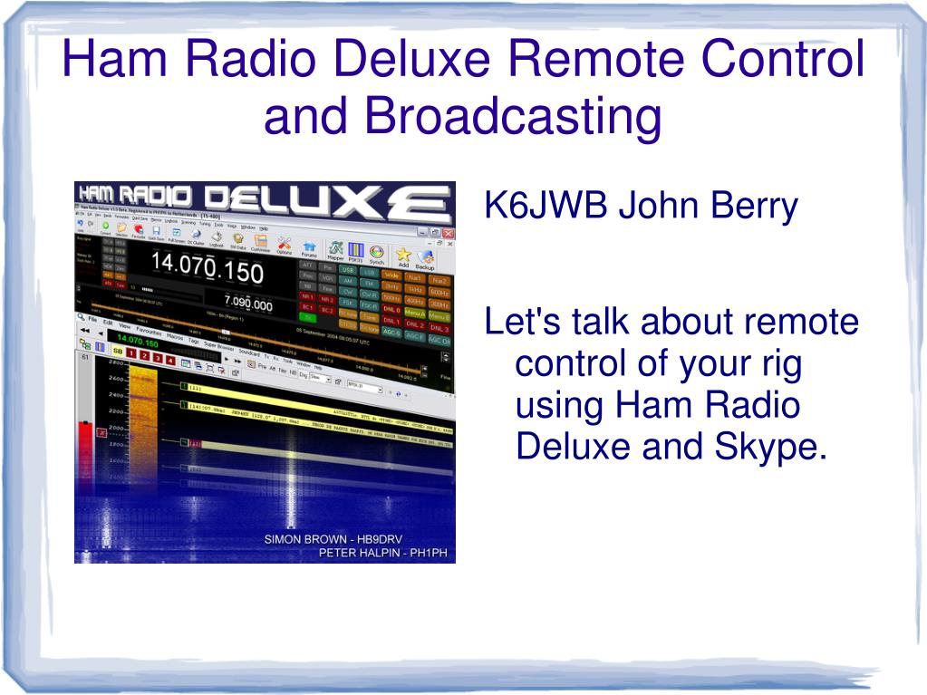 PPT - Ham Radio Deluxe Remote Control and Broadcasting PowerPoint