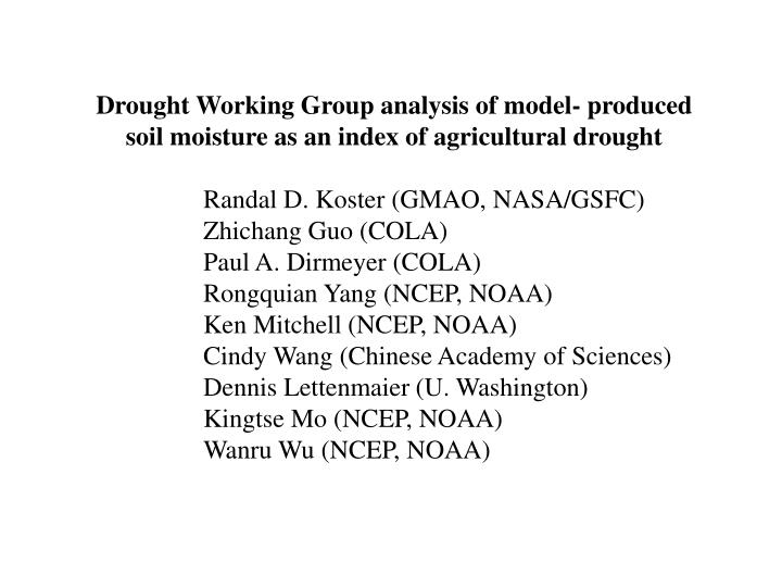 Drought Working Group analysis of model- produced soil moisture as an index of agricultural drought