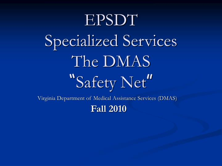 Epsdt specialized services the dmas safety net