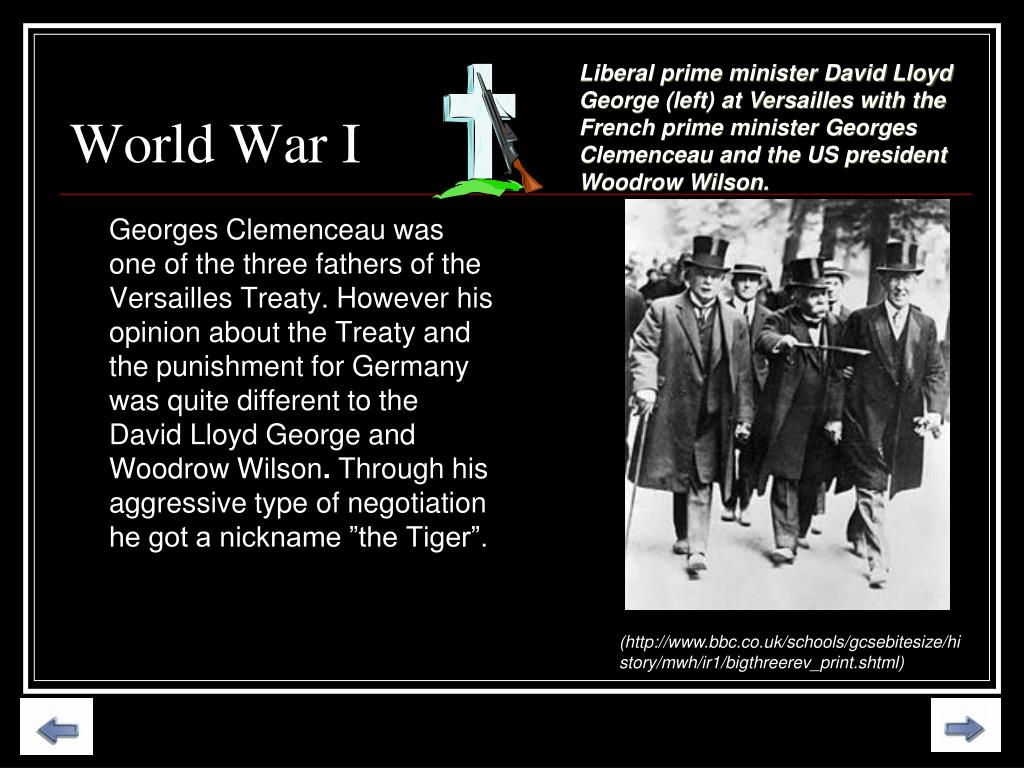 Georges Clemenceau was one of the three fathers of the Versailles Treaty. However his opinion about the Treaty and the punishment for Germany was quite different to the David Lloyd George and Woodrow Wilson