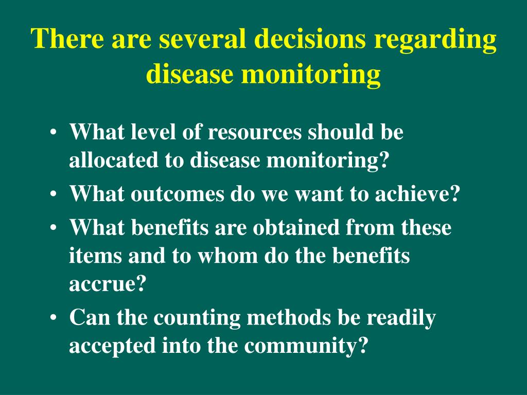 There are several decisions regarding disease monitoring