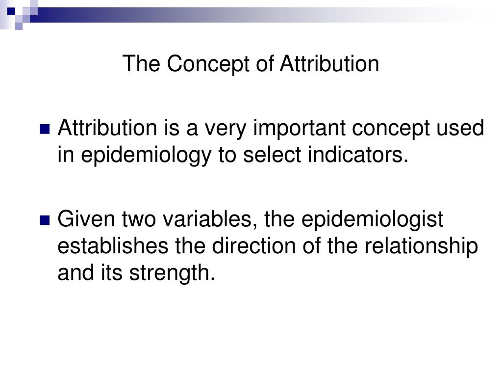 Attribution is a very important concept used in epidemiology to select indicators.