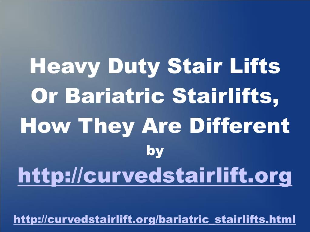heavy duty stair lifts or bariatric stairlifts how they are different by http curvedstairlift org