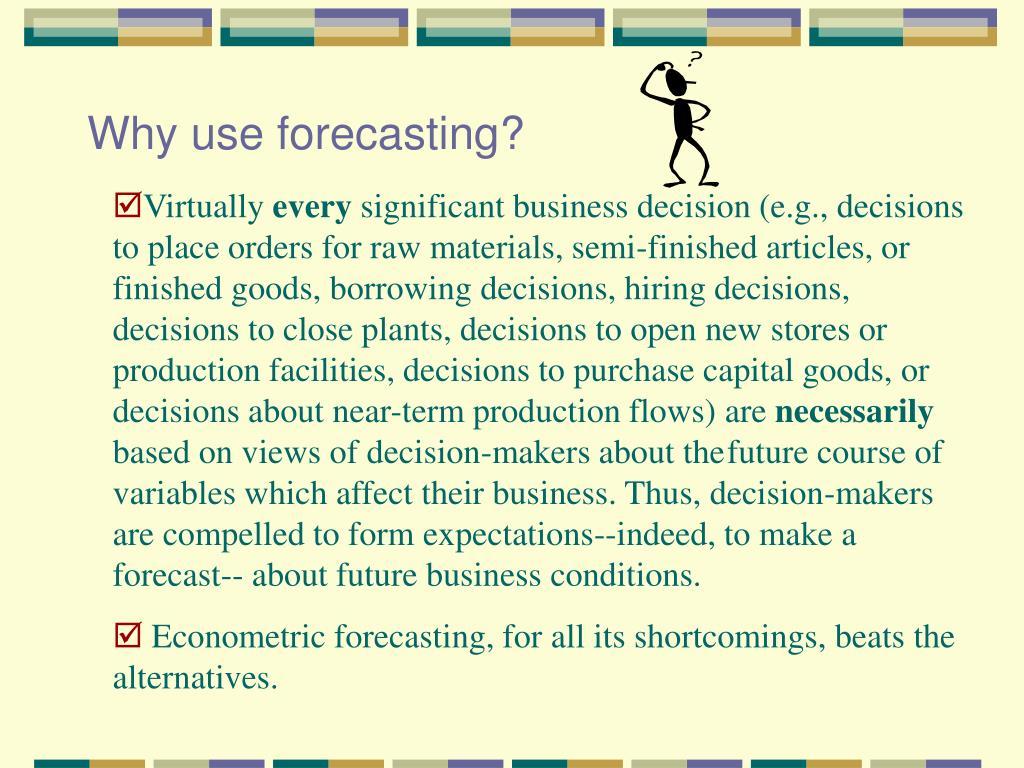Why use forecasting?