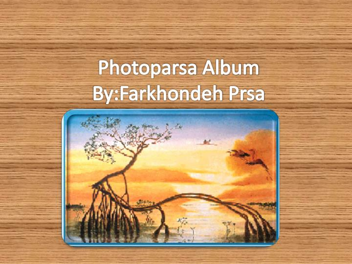 Photoparsa album by farkhondeh prsa