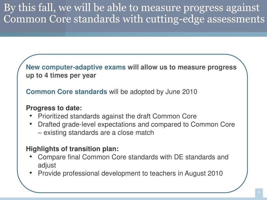 By this fall, we will be able to measure progress against Common Core standards with cutting-edge assessments
