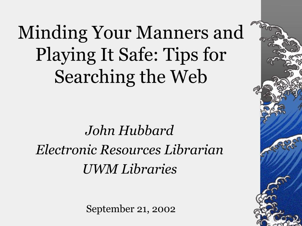 minding your manners and playing it safe tips for searching the web l.