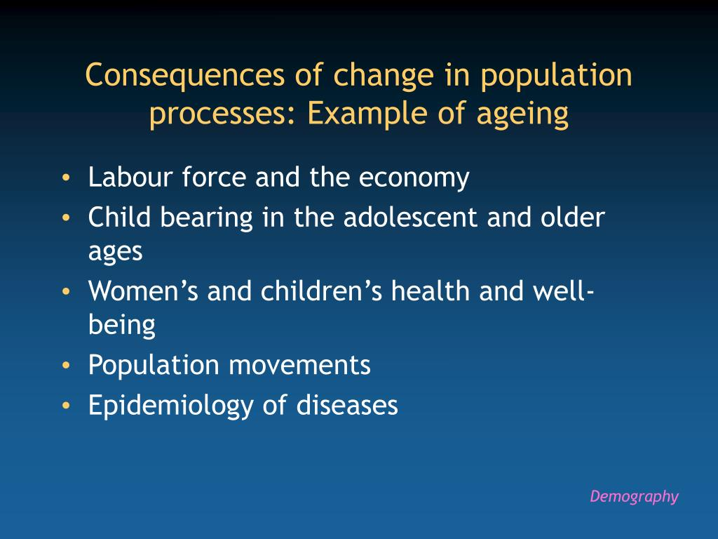 Consequences of change in population processes: Example of ageing