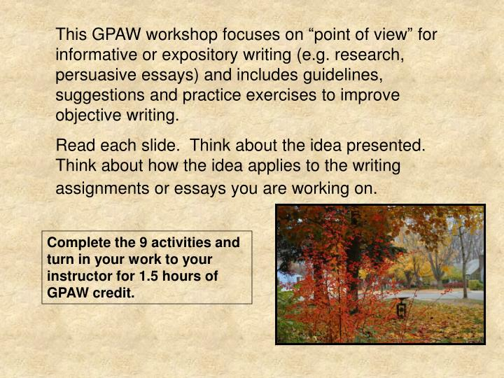 "This GPAW workshop focuses on ""point of view"" for informative or expository writing (e.g. resear..."