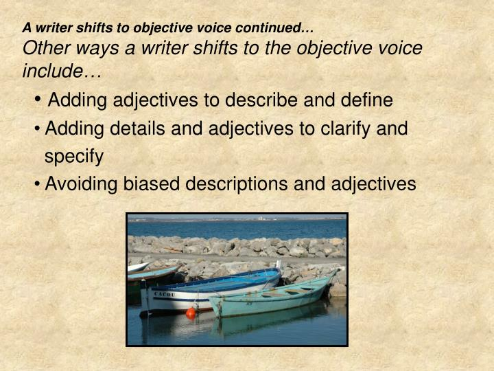 A writer shifts to objective voice continued…