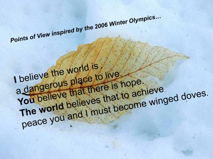 Points of View inspired by the 2006 Winter Olympics…