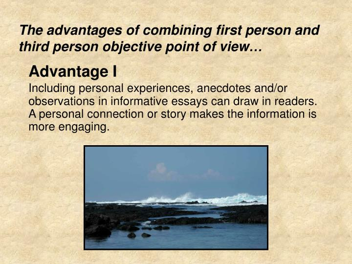 The advantages of combining first person and third person objective point of view…