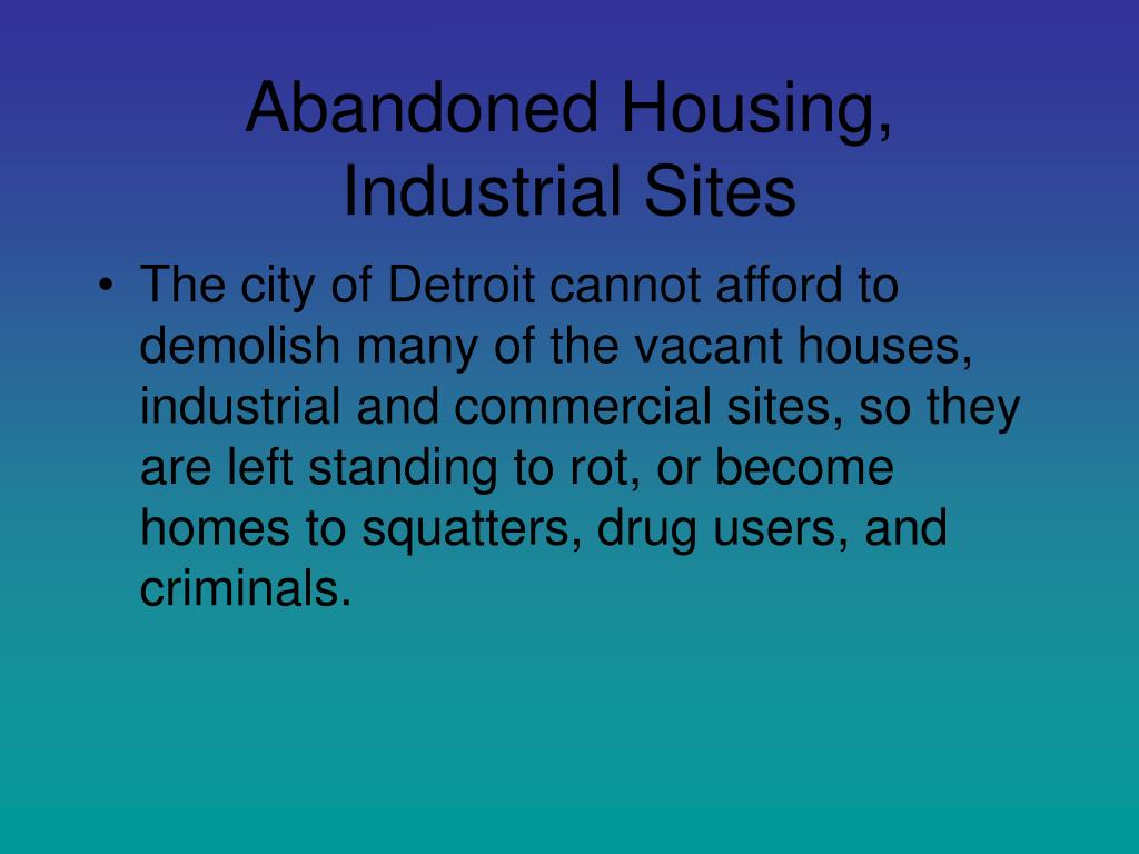 Abandoned Housing, Industrial Sites