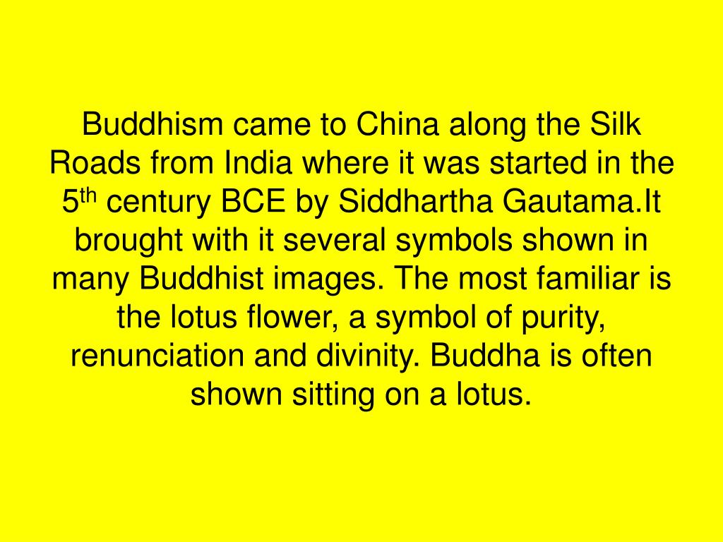 Buddhism came to China along the Silk Roads from India where it was started in the 5