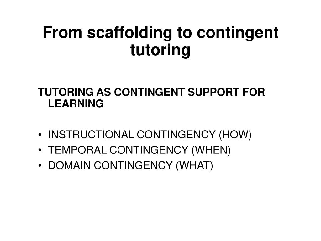 From scaffolding to contingent tutoring
