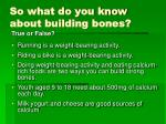 so what do you know about building bones