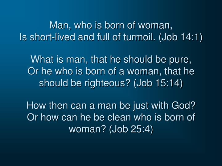 Man who is born of woman is short lived and full of turmoil job 14 1