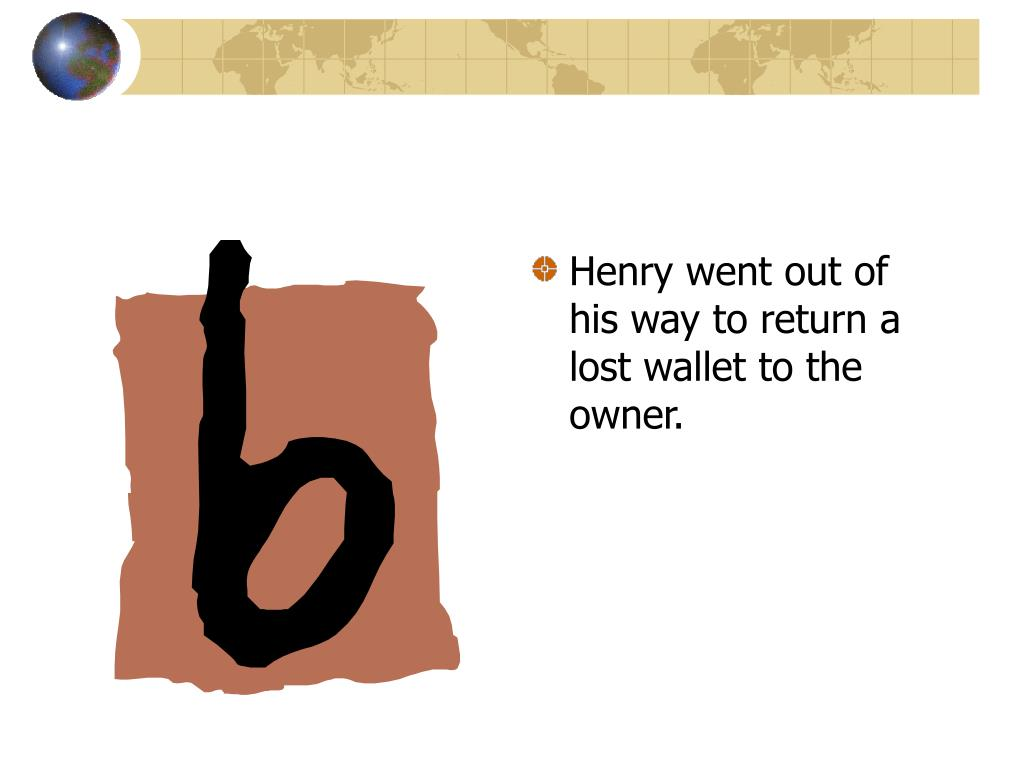 Henry went out of his way to return a lost wallet to the owner.