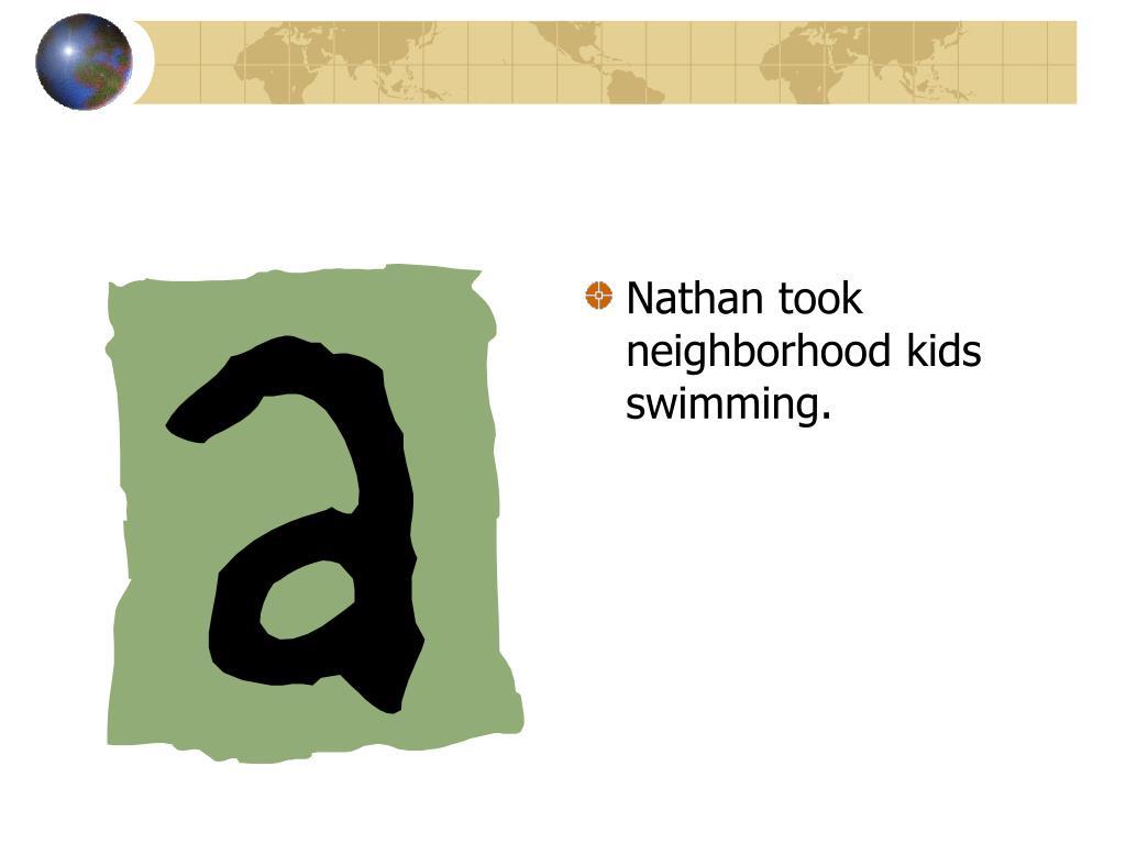 Nathan took neighborhood kids swimming.