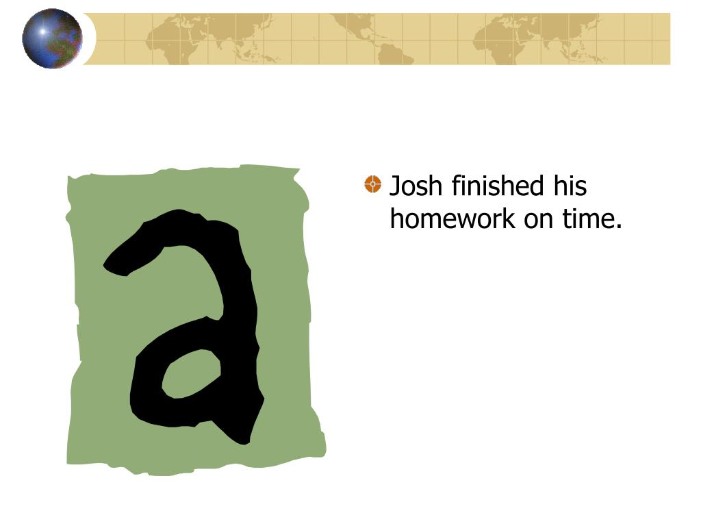 Josh finished his homework on time.