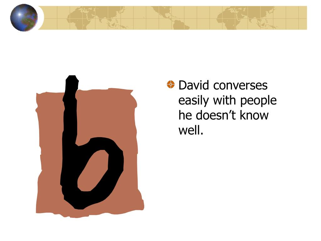 David converses easily with people he doesn't know well.