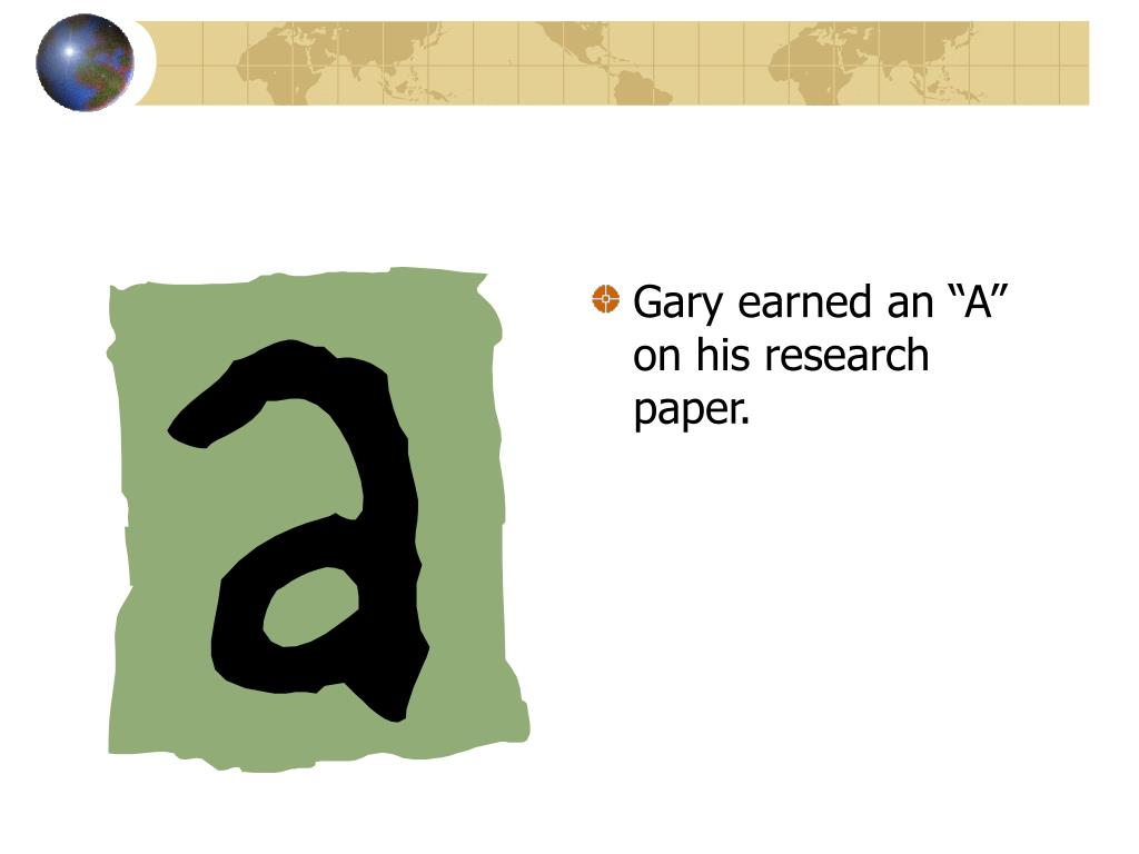 """Gary earned an """"A"""" on his research paper."""
