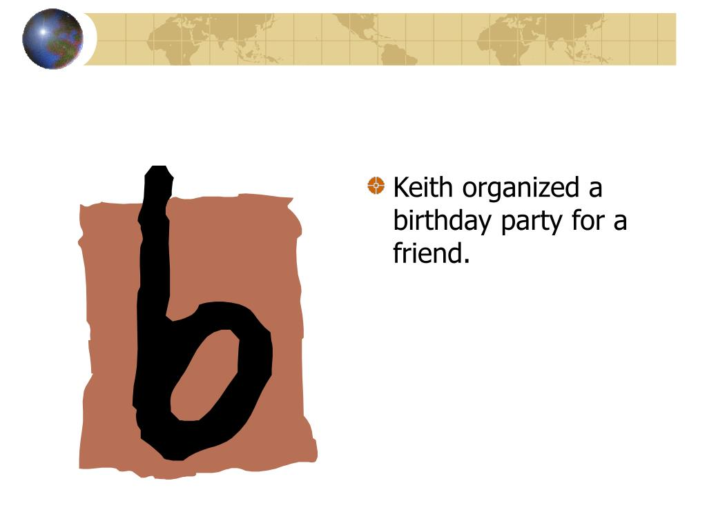 Keith organized a birthday party for a friend.