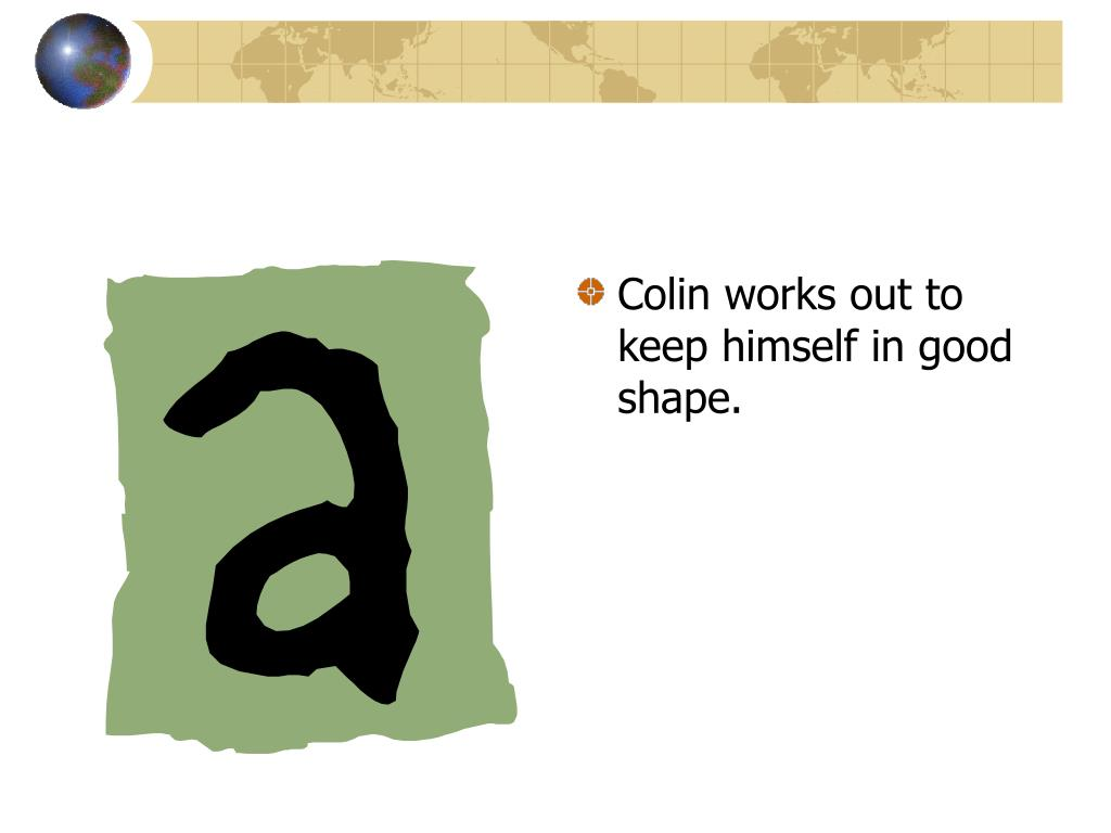 Colin works out to keep himself in good shape.