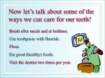 now let s talk about some of the ways we can care for our teeth