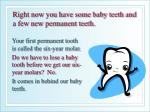 right now you have some baby teeth and a few new permanent teeth