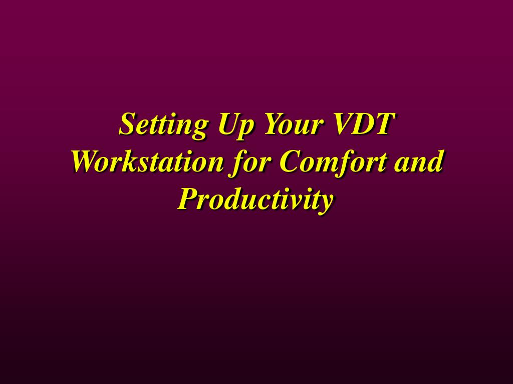 setting up your vdt workstation for comfort and productivity l.
