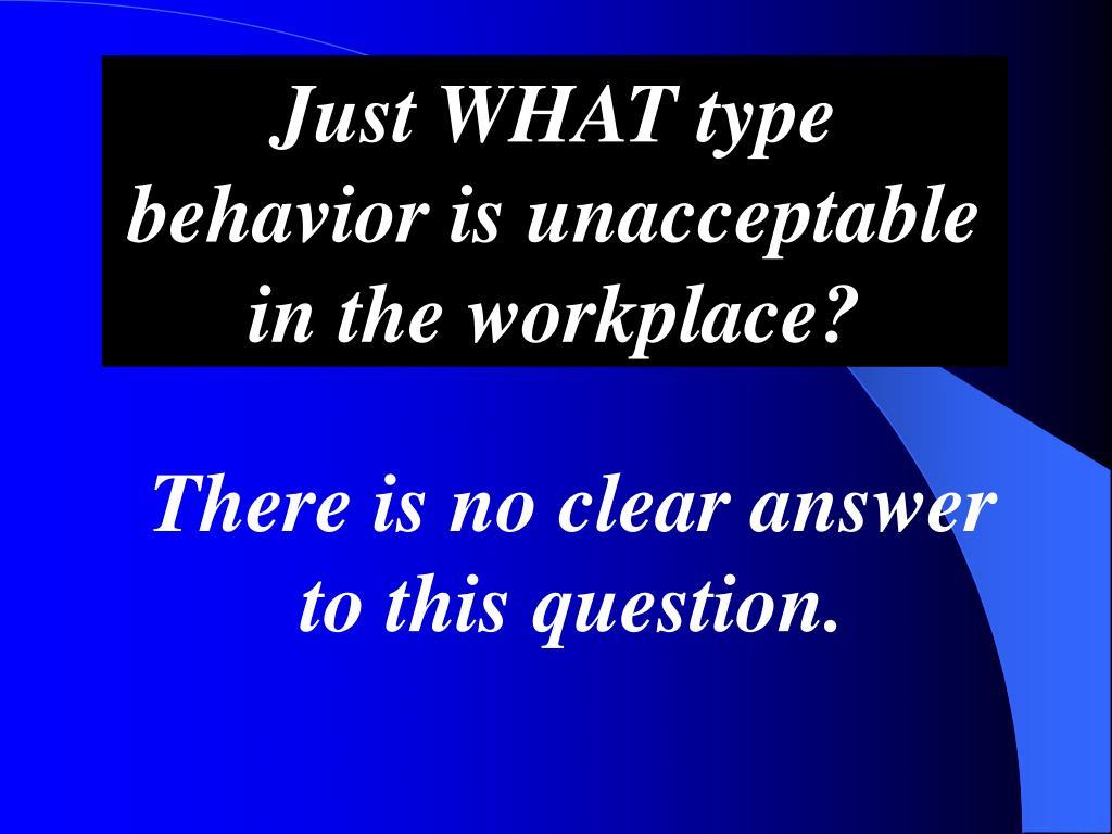 Just WHAT type behavior is unacceptable