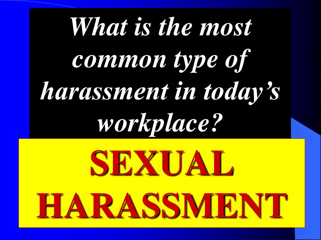 What is the most common type of harassment in today's workplace?