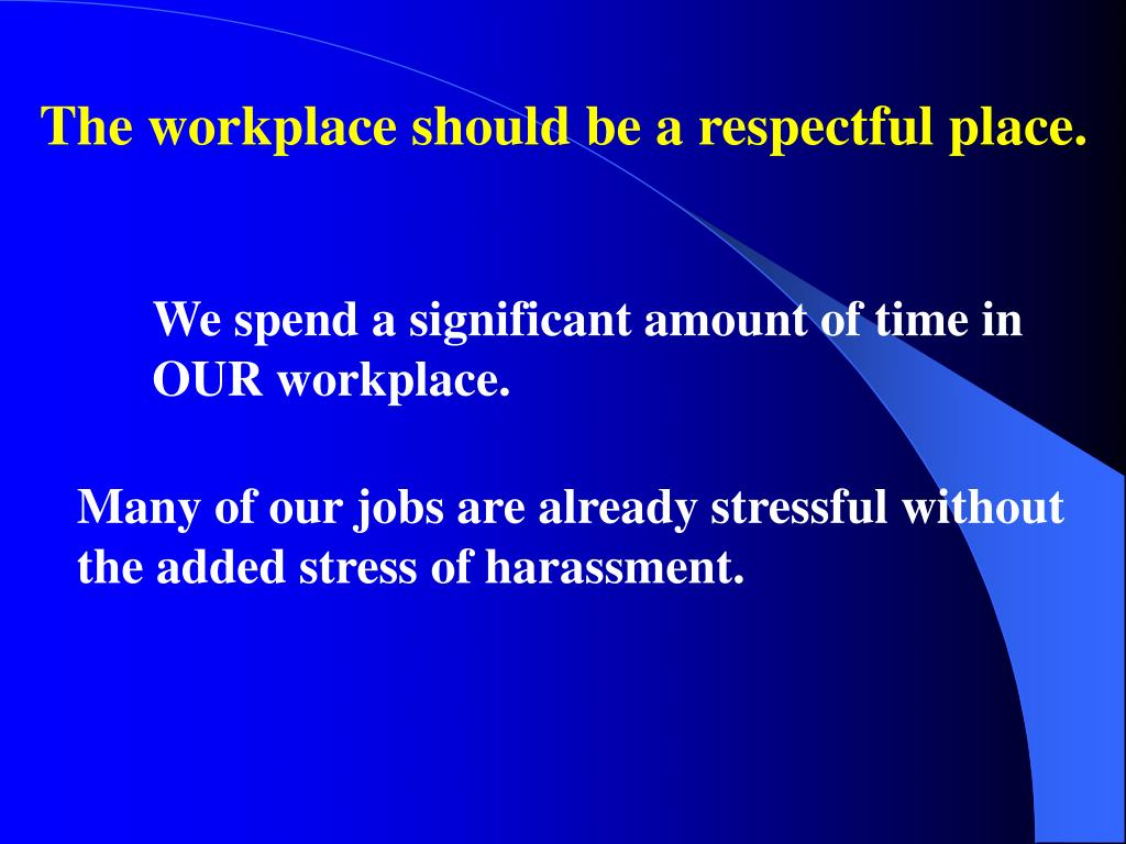 The workplace should be a respectful place.