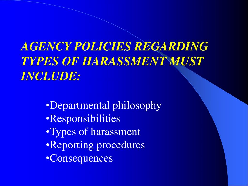 AGENCY POLICIES REGARDING TYPES OF HARASSMENT MUST INCLUDE: