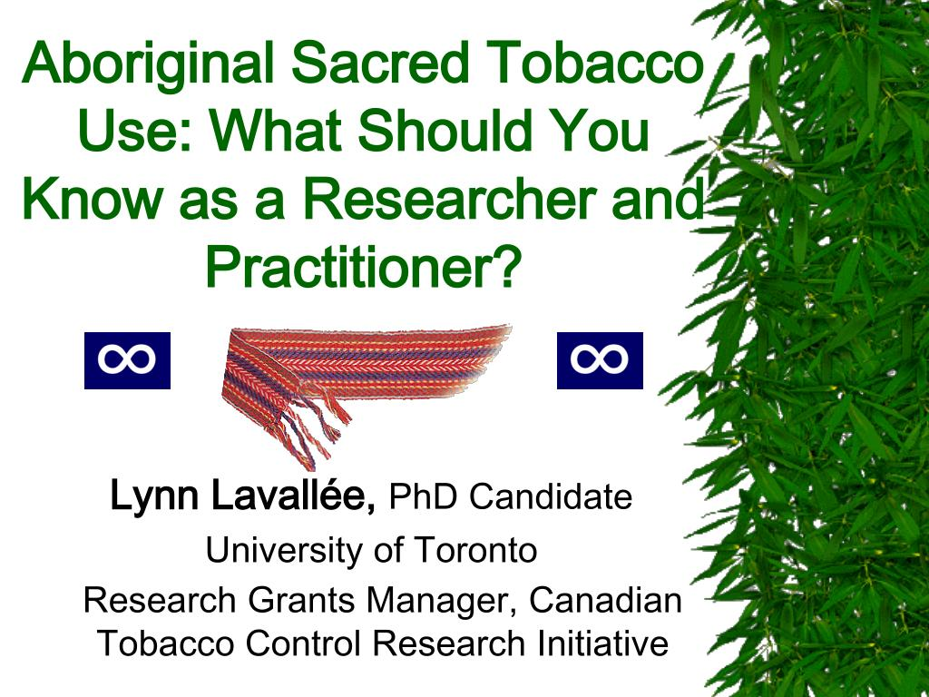 aboriginal sacred tobacco use what should you know as a researcher and practitioner l.