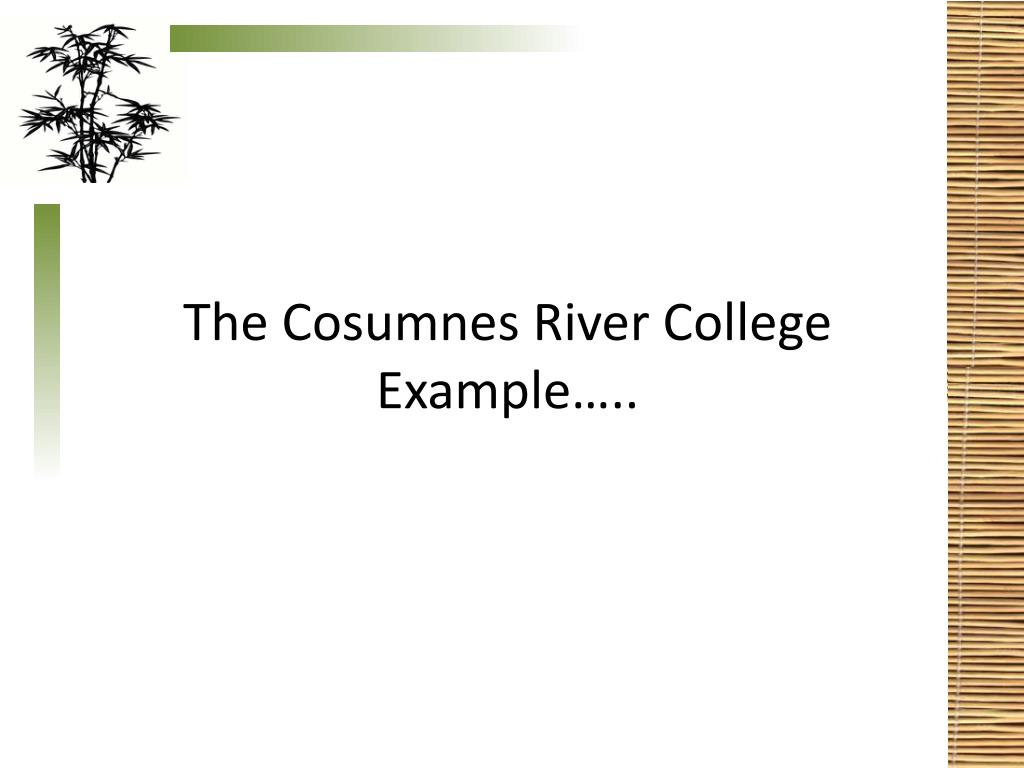 The Cosumnes River College Example…..