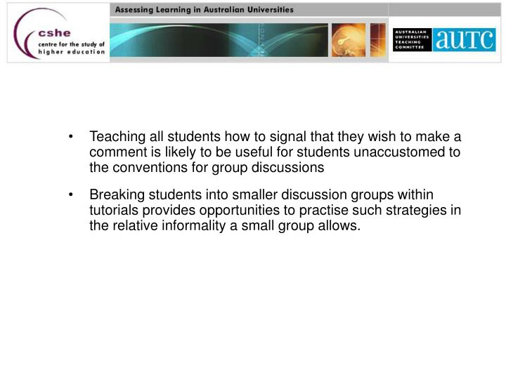 Teaching all students how to signal that they wish to make a comment is likely to be useful for students unaccustomed to the conventions for group discussions