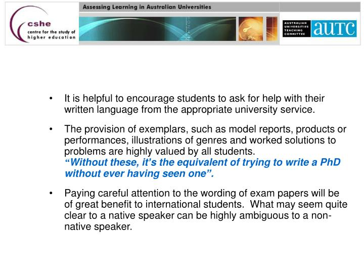 It is helpful to encourage students to ask for help with their written language from the appropriate university service.