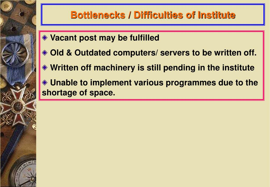 Bottlenecks / Difficulties of Institute