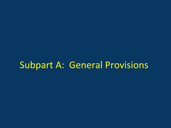 Subpart A:  General Provisions