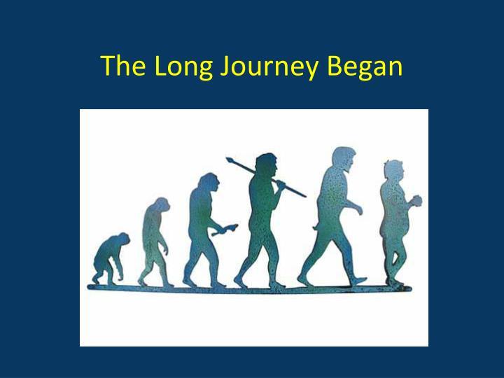 The Long Journey Began