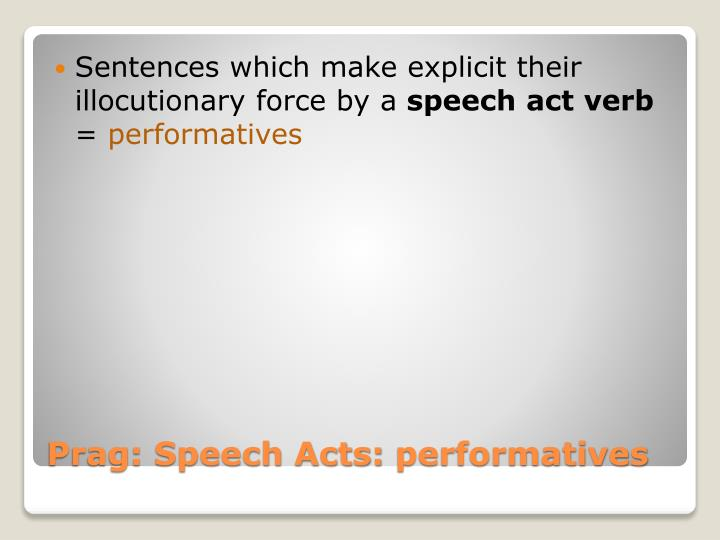 Sentences which make explicit their illocutionary force by a