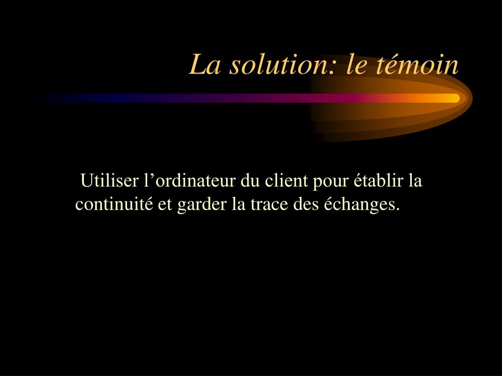 La solution: le témoin