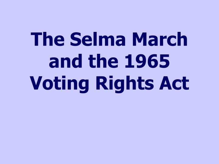 the selma march and the 1965 voting rights act n.