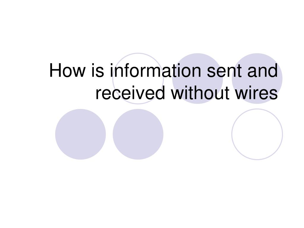 how is information sent and received without wires l.
