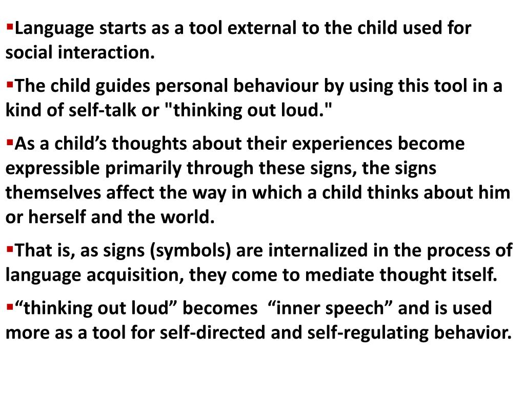 Language starts as a tool external to the child used for social interaction.