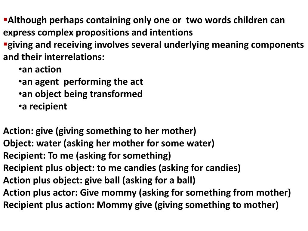 Although perhaps containing only one or  two words children can express complex propositions and intentions